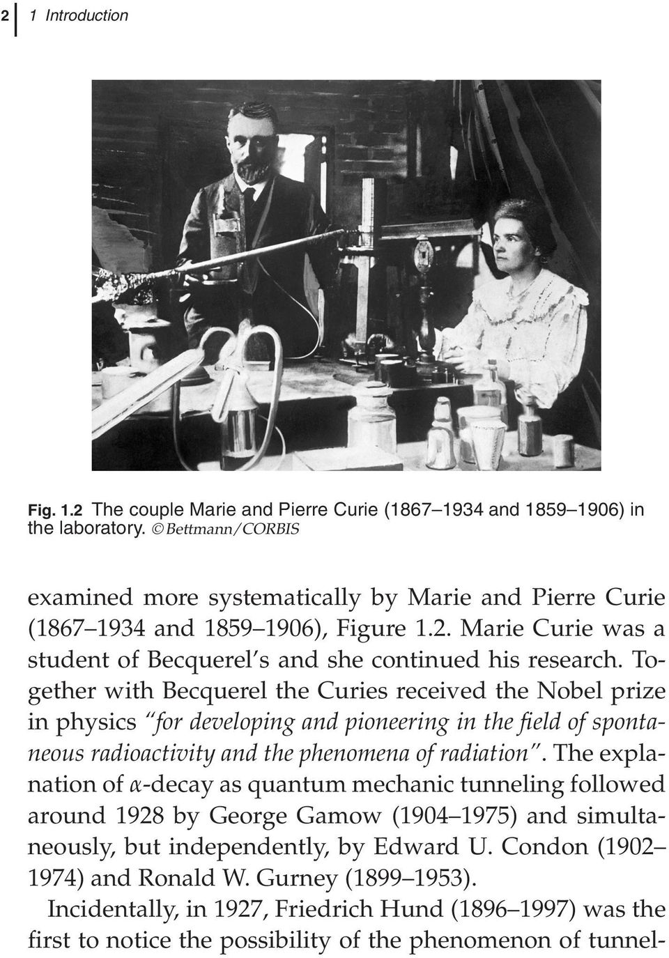 Together with Becquerel the Curies received the Nobel prize in physics for developing and pioneering in the field of spontaneous radioactivity and the phenomena of radiation.