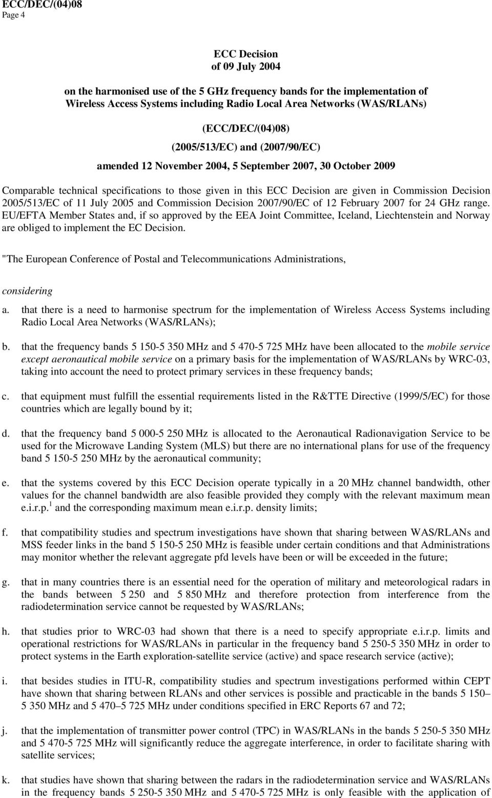Commission Decision 2005/513/EC of 11 July 2005 and Commission Decision 2007/90/EC of 12 February 2007 for 24 GHz range.