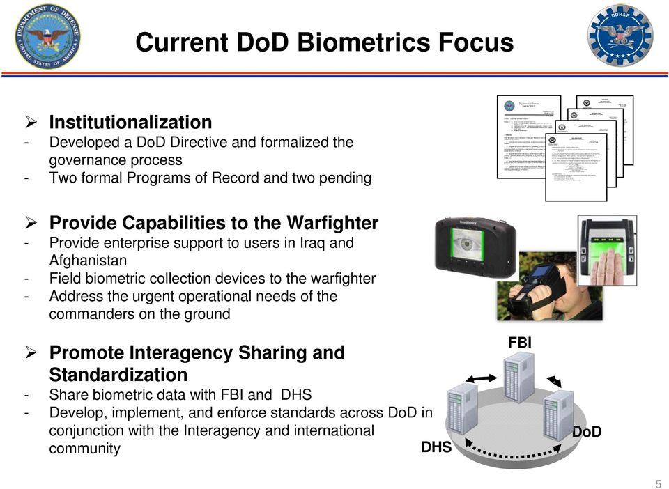 the warfighter - Address the urgent operational needs of the commanders on the ground Promote Interagency Sharing and Standardization - Share biometric