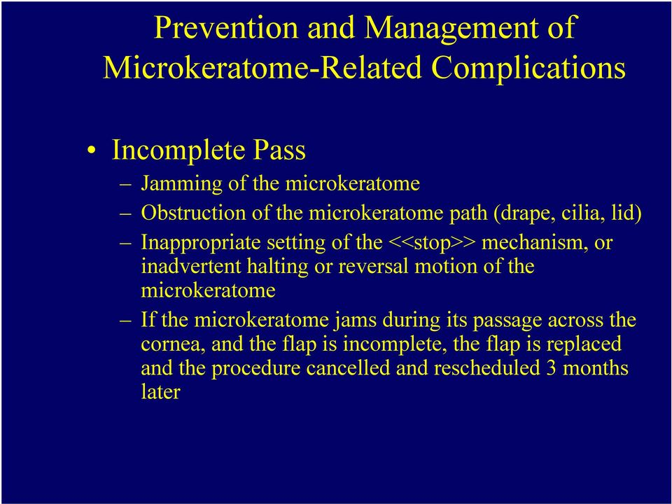 inadvertent halting or reversal motion of the microkeratome If the microkeratome jams during its passage across