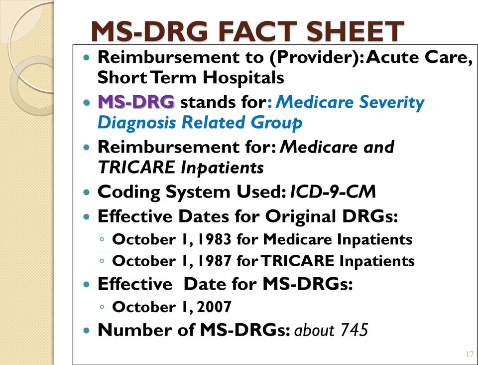 System Used: ICD-9-CM Effective Dates for Original DRGs: October 1, 1983 for Medicare Inpatients