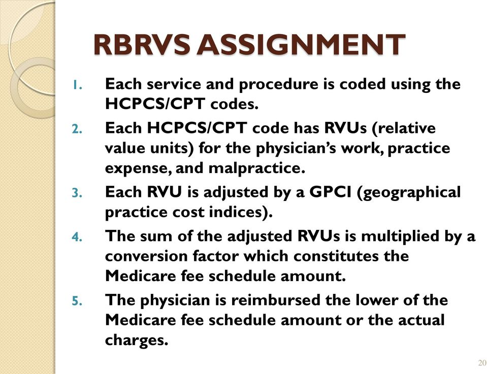 Each RVU is adjusted by a GPCI (geographical practice cost indices). 4.