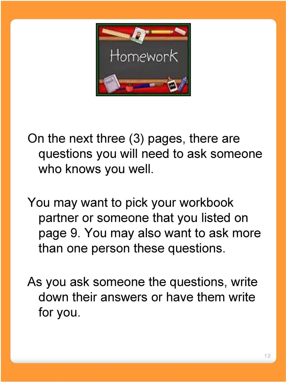You may want to pick your workbook partner or someone that you listed on page 9.