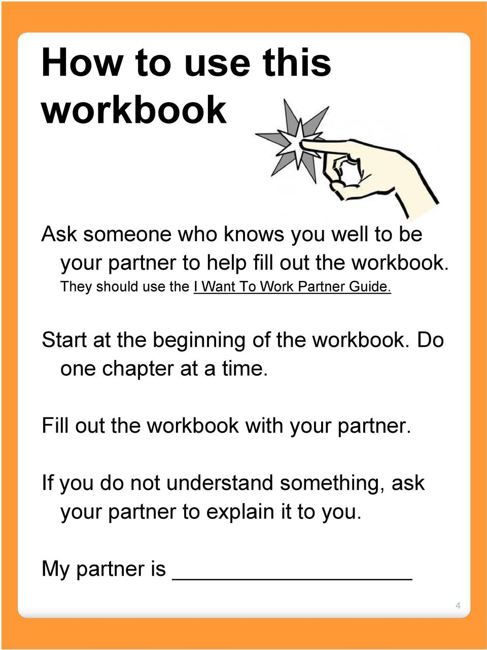 Start at the beginning of the workbook. Do one chapter at a time.