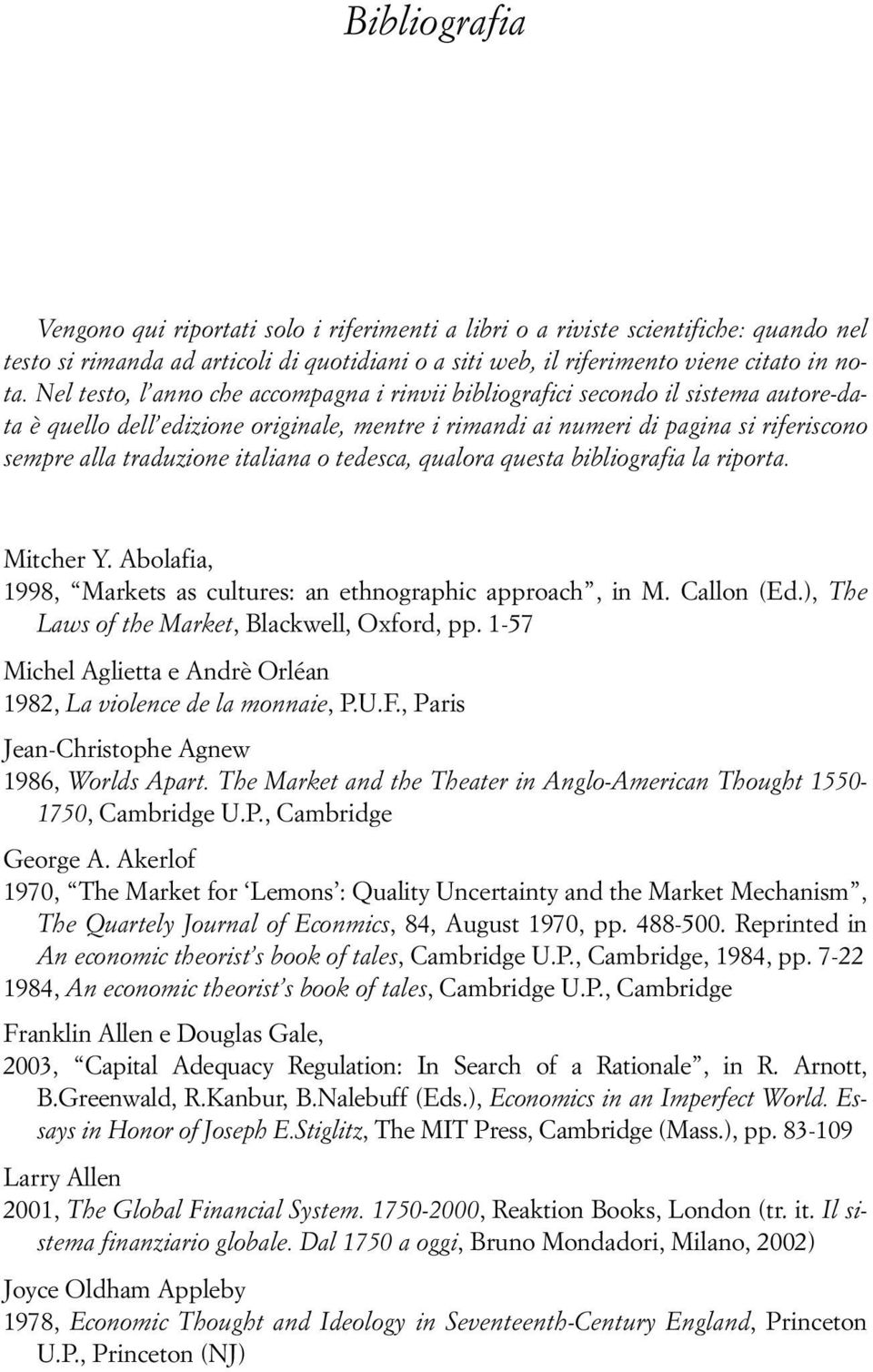 italiana o tedesca, qualora questa bibliografia la riporta. Mitcher Y. Abolafia, 1998, Markets as cultures: an ethnographic approach, in M. Callon (Ed.), The Laws of the Market, Blackwell, Oxford, pp.