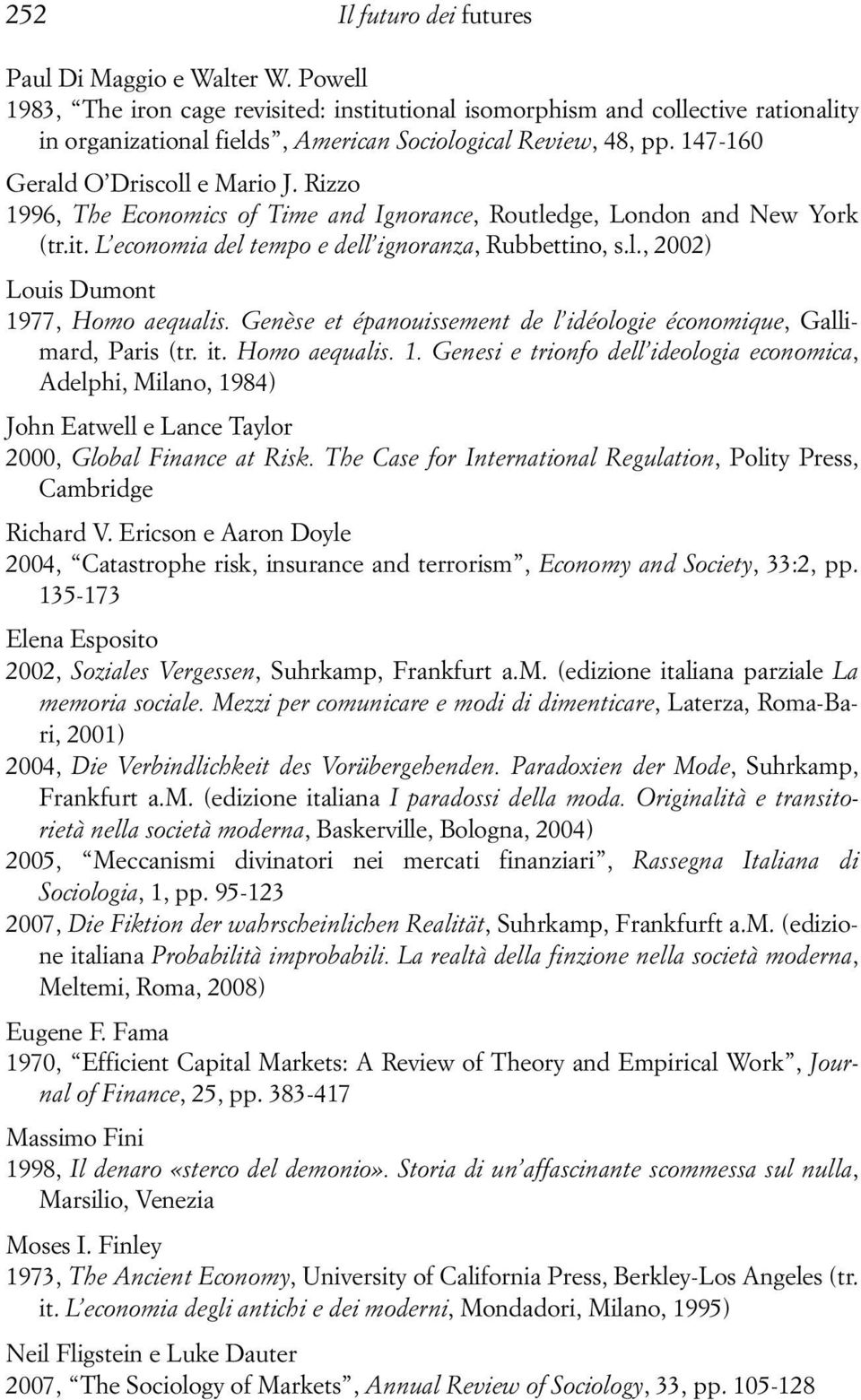 Rizzo 1996, The Economics of Time and Ignorance, Routledge, London and New York (tr.it. L economia del tempo e dell ignoranza, Rubbettino, s.l., 2002) Louis Dumont 1977, Homo aequalis.