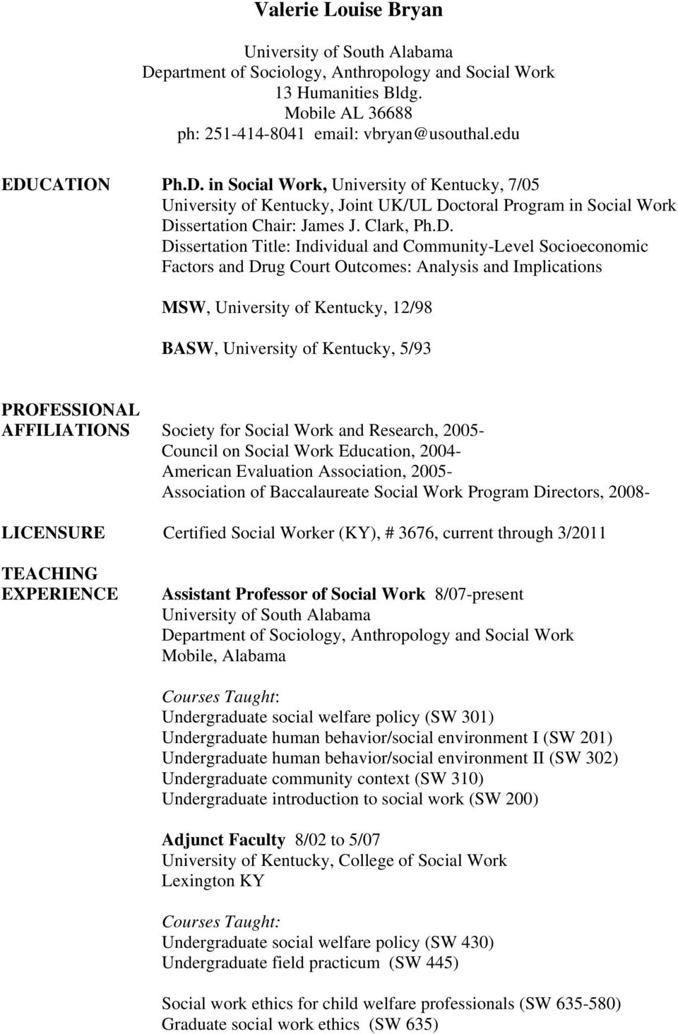 Dissertation Title: Individual and Community-Level Socioeconomic Factors and Drug Court Outcomes: Analysis and Implications MSW, University of Kentucky, 12/98 BASW, University of Kentucky, 5/93