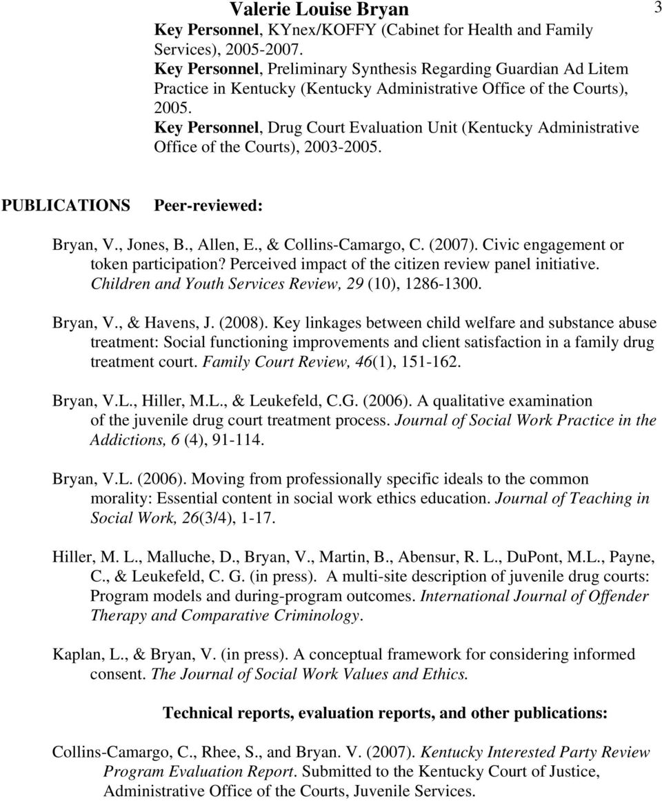 Key Personnel, Drug Court Evaluation Unit (Kentucky Administrative Office of the Courts), 2003-2005. PUBLICATIONS Peer-reviewed: Bryan, V., Jones, B., Allen, E., & Collins-Camargo, C. (2007).