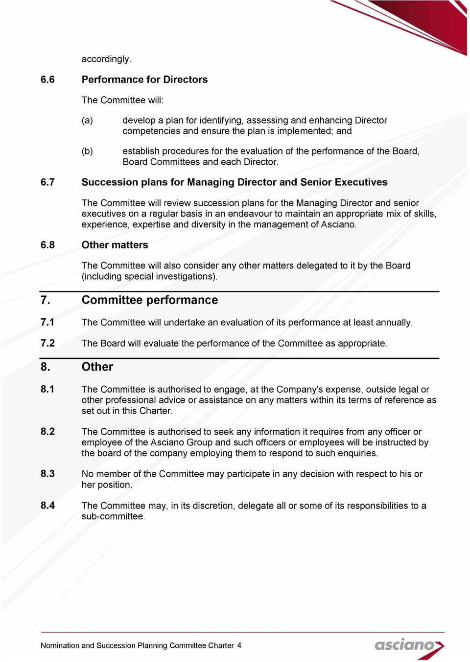 evaluation of the performance of the Board, Board Committees and each Director. 6.