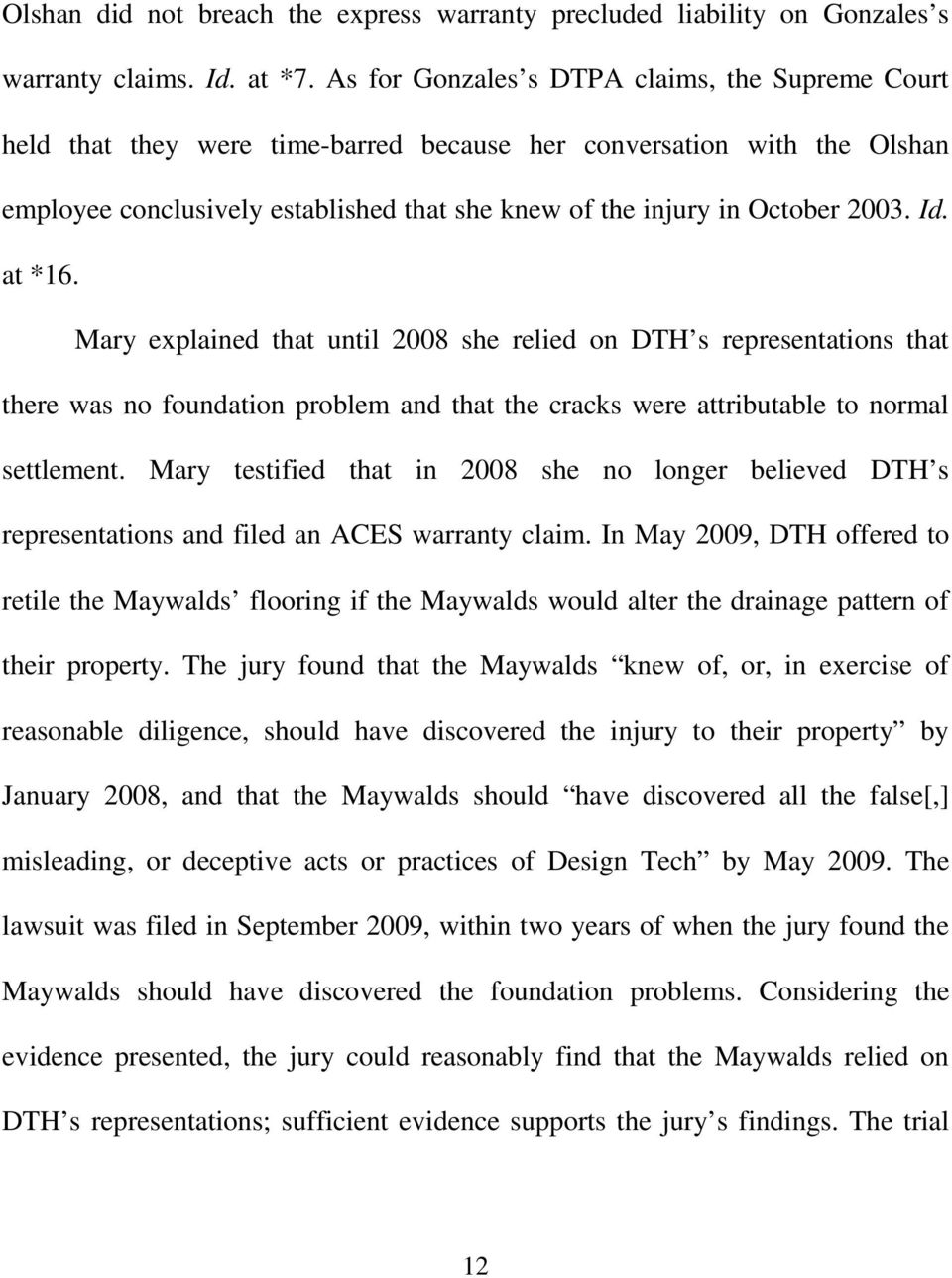 Id. at *16. Mary explained that until 2008 she relied on DTH s representations that there was no foundation problem and that the cracks were attributable to normal settlement.