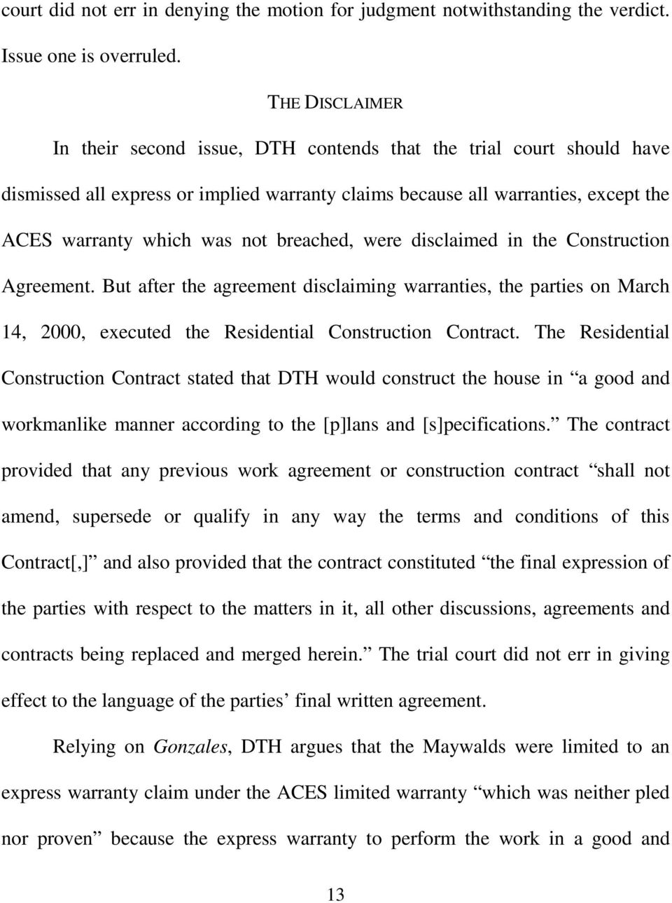 breached, were disclaimed in the Construction Agreement. But after the agreement disclaiming warranties, the parties on March 14, 2000, executed the Residential Construction Contract.