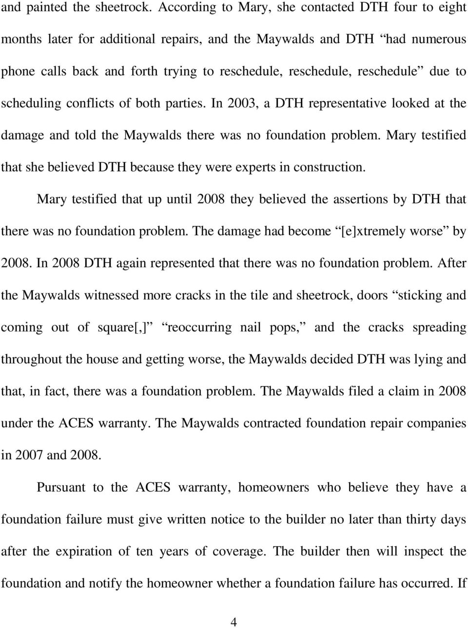 due to scheduling conflicts of both parties. In 2003, a DTH representative looked at the damage and told the Maywalds there was no foundation problem.