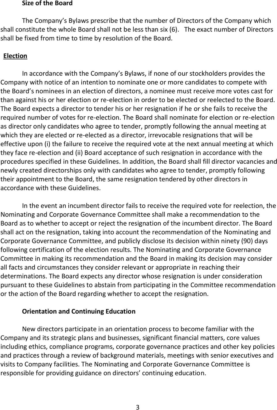 Election In accordance with the Company s Bylaws, if none of our stockholders provides the Company with notice of an intention to nominate one or more candidates to compete with the Board s nominees