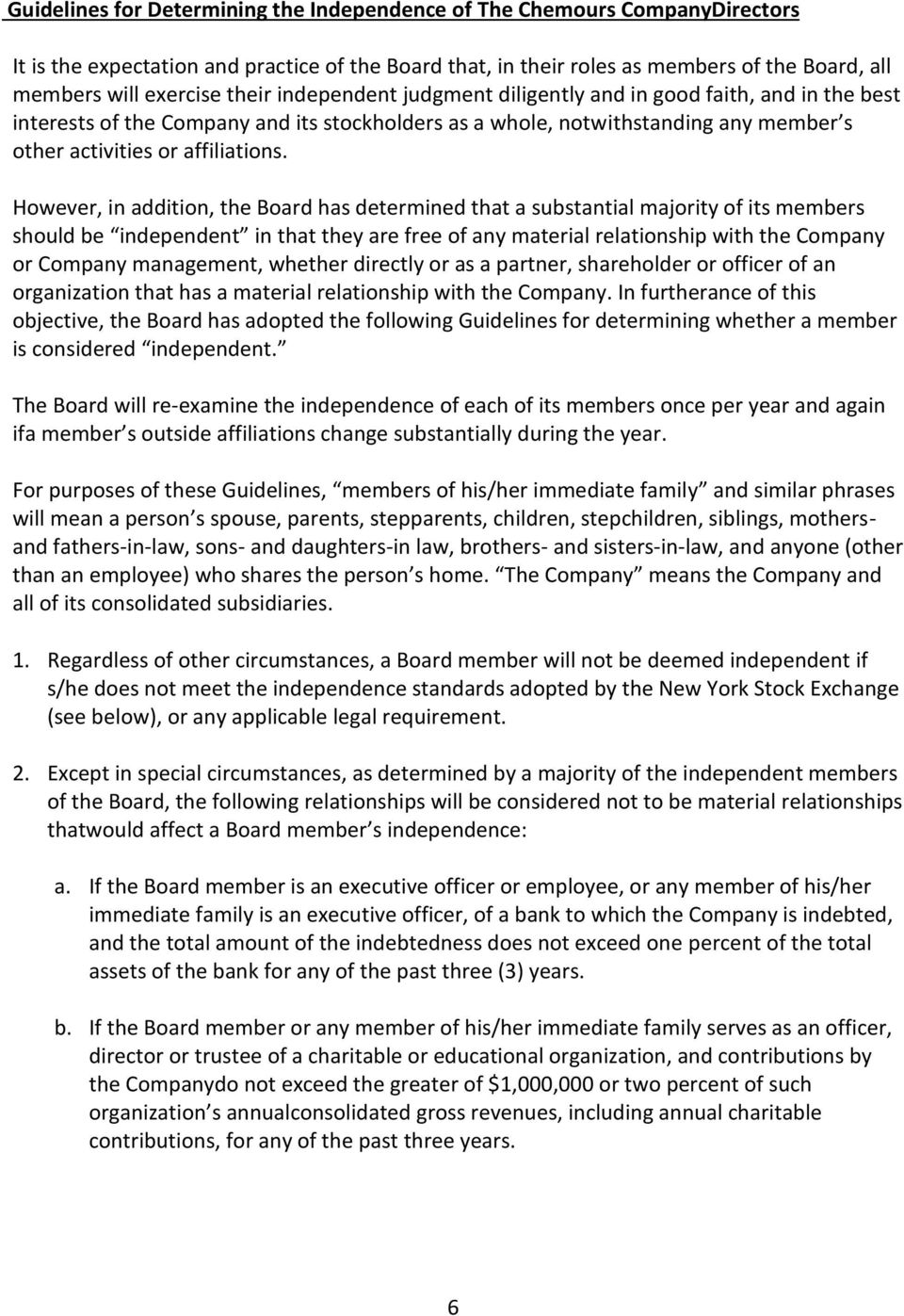 However, in addition, the Board has determined that a substantial majority of its members should be independent in that they are free of any material relationship with the Company or Company