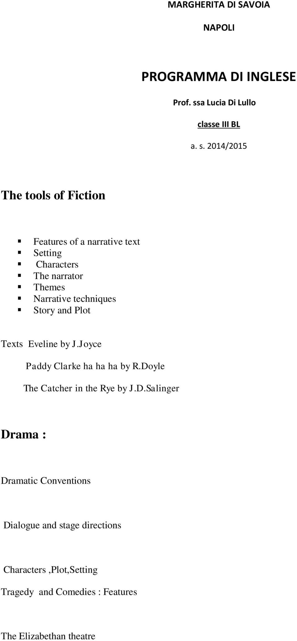 2014/2015 The tools of Fiction Features of a narrative text Setting Characters The narrator Themes Narrative