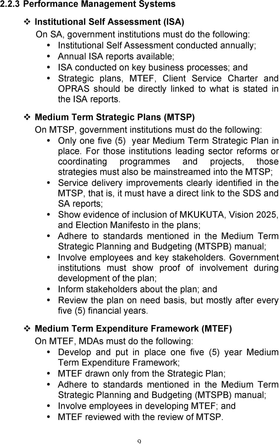 Medium Term Strategic Plans (MTSP) On MTSP, government institutions must do the following: Only one five (5) year Medium Term Strategic Plan in place.