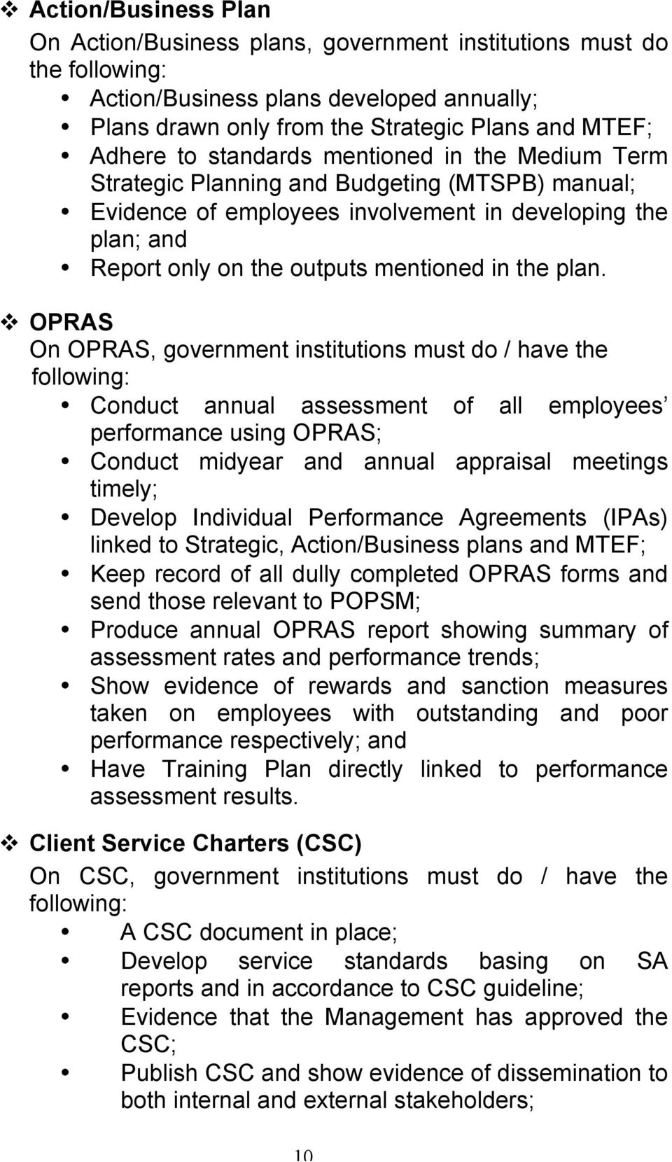 OPRAS On OPRAS, government institutions must do / have the following: Conduct annual assessment of all employees performance using OPRAS; Conduct midyear and annual appraisal meetings timely; Develop