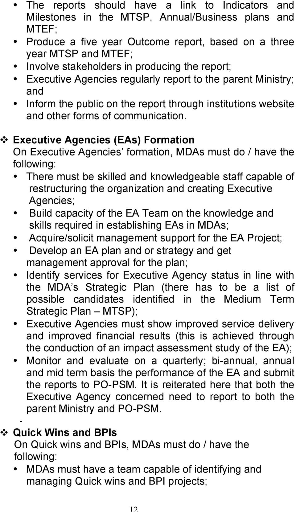 Executive Agencies (EAs) Formation On Executive Agencies formation, MDAs must do / have the following: There must be skilled and knowledgeable staff capable of restructuring the organization and
