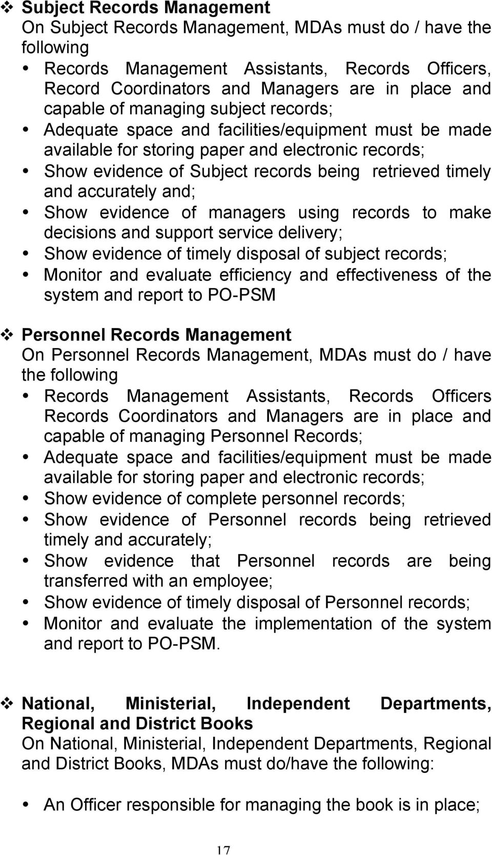accurately and; Show evidence of managers using records to make decisions and support service delivery; Show evidence of timely disposal of subject records; Monitor and evaluate efficiency and
