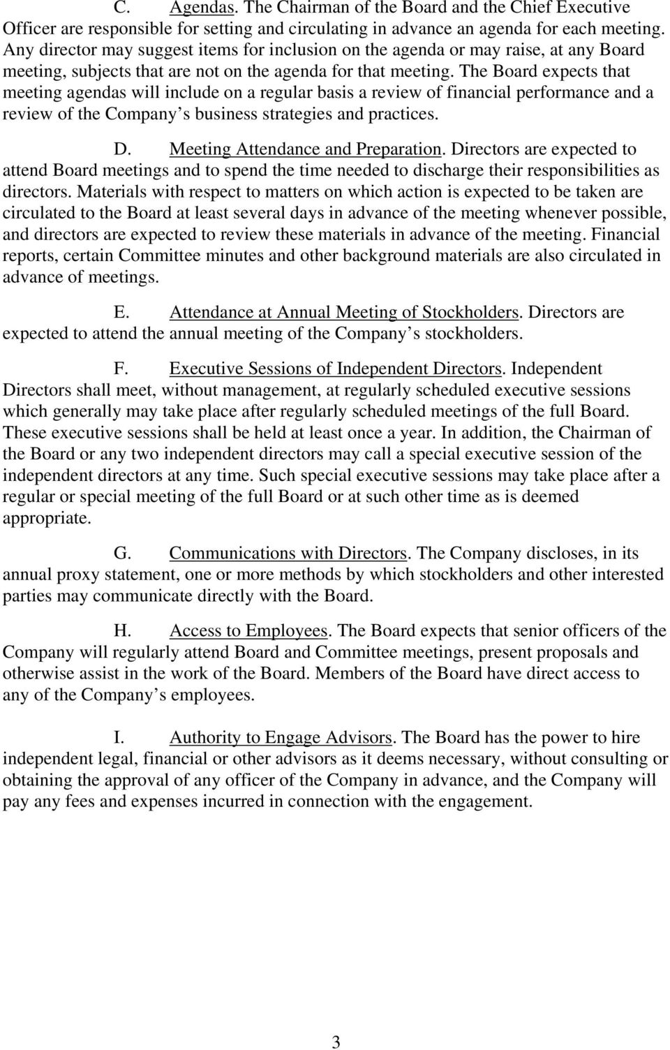The Board expects that meeting agendas will include on a regular basis a review of financial performance and a review of the Company s business strategies and practices. D.
