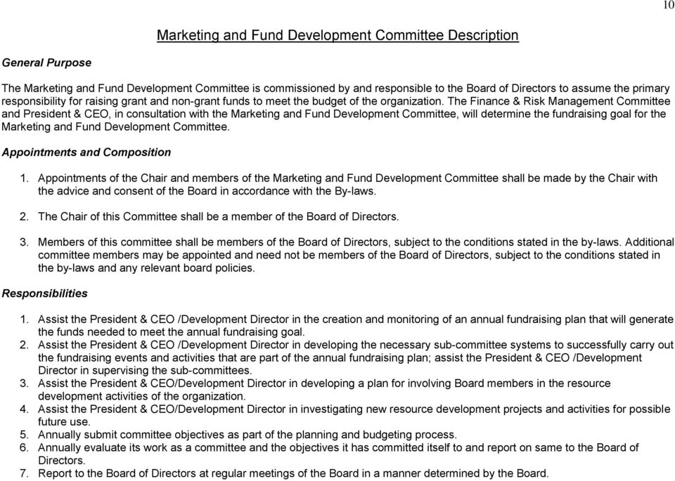 The Finance & Risk Management Committee and President & CEO, in consultation with the Marketing and Fund Development Committee, will determine the fundraising goal for the Marketing and Fund