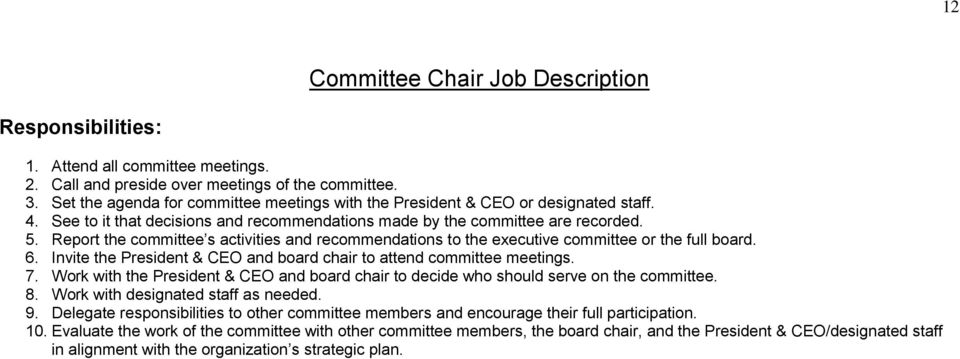 Report the committee s activities and recommendations to the executive committee or the full board. 6. Invite the President & CEO and board chair to attend committee meetings. 7.