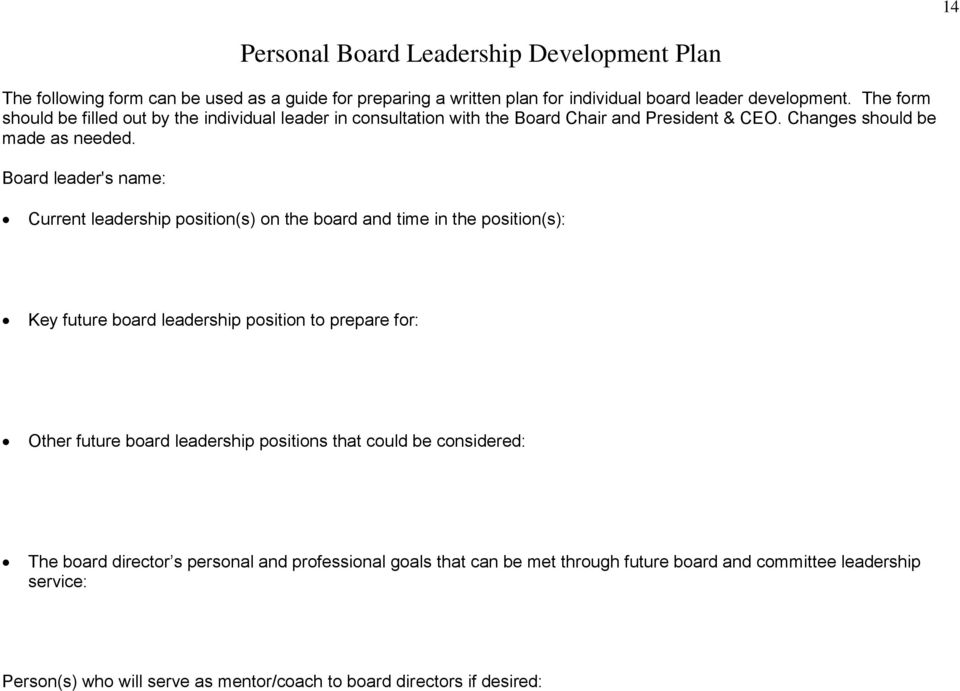 Board leader's name: Current leadership position(s) on the board and time in the position(s): Key future board leadership position to prepare for: Other future board leadership