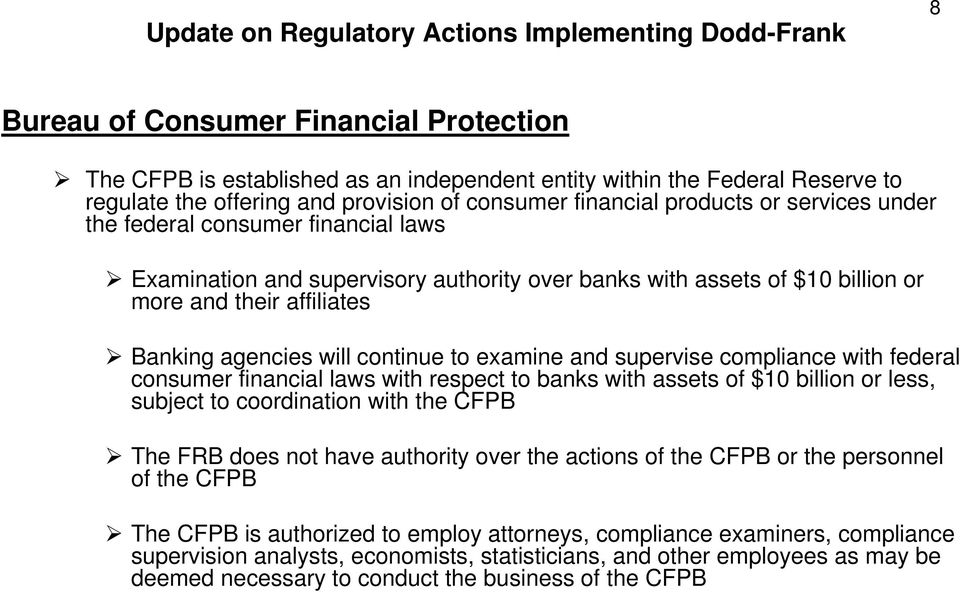Banking agencies will continue to examine and supervise compliance with federal consumer financial laws with respect to banks with assets of $10 billion or less, subject to coordination with the CFPB