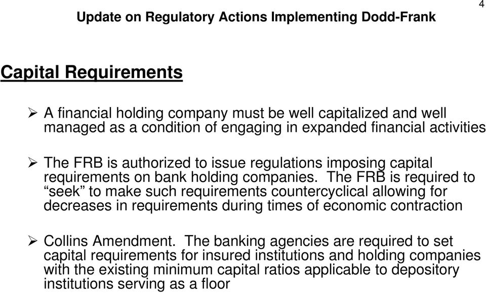 The FRB is required to seek to make such requirements countercyclical allowing for decreases in requirements during times of economic contraction Collins Amendment.