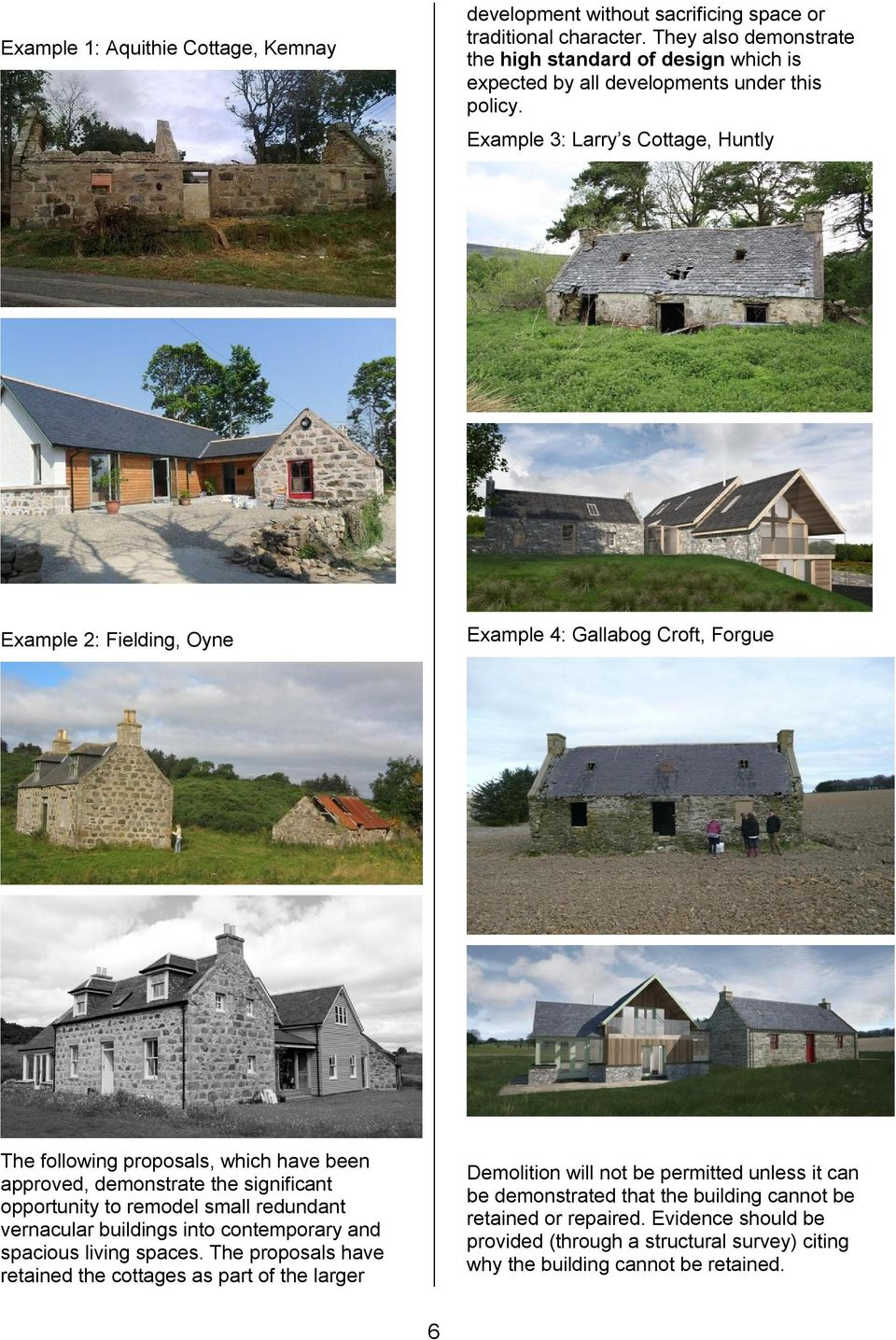 Example 3: Larry s Cottage, Huntly Example 2: Fielding, Oyne Example 4: Gallabog Croft, Forgue The following proposals, which have been approved, demonstrate the significant opportunity to