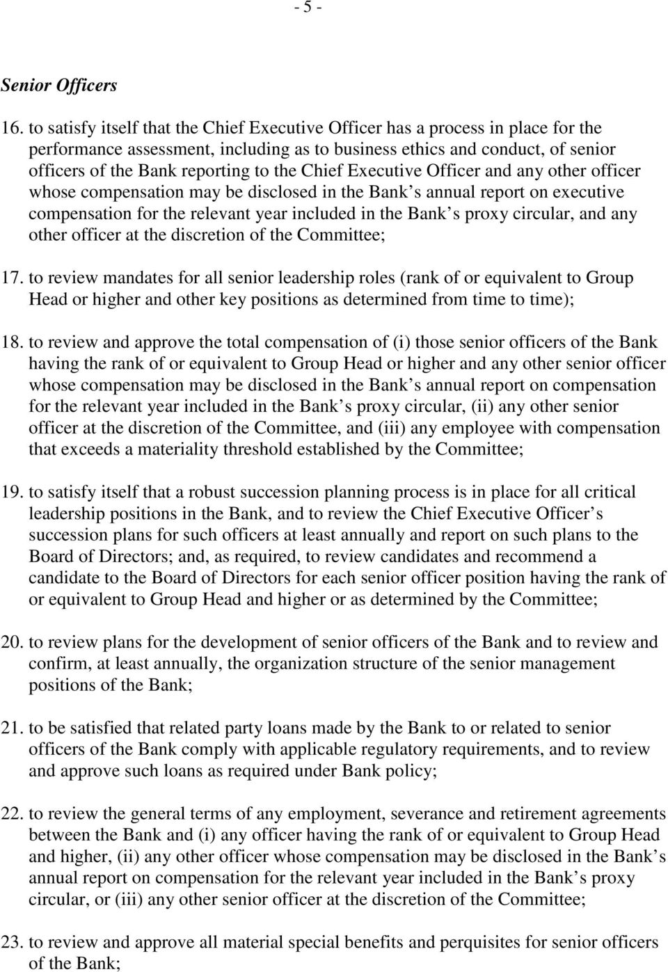 Chief Executive Officer and any other officer whose compensation may be disclosed in the Bank s annual report on executive compensation for the relevant year included in the Bank s proxy circular,