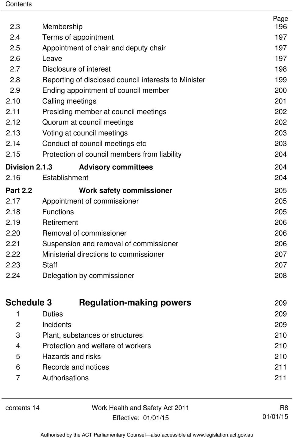 12 Quorum at council meetings 202 2.13 Voting at council meetings 203 2.14 Conduct of council meetings etc 203 2.15 Protection of council members from liability 204 Division 2.1.3 Advisory committees 204 2.