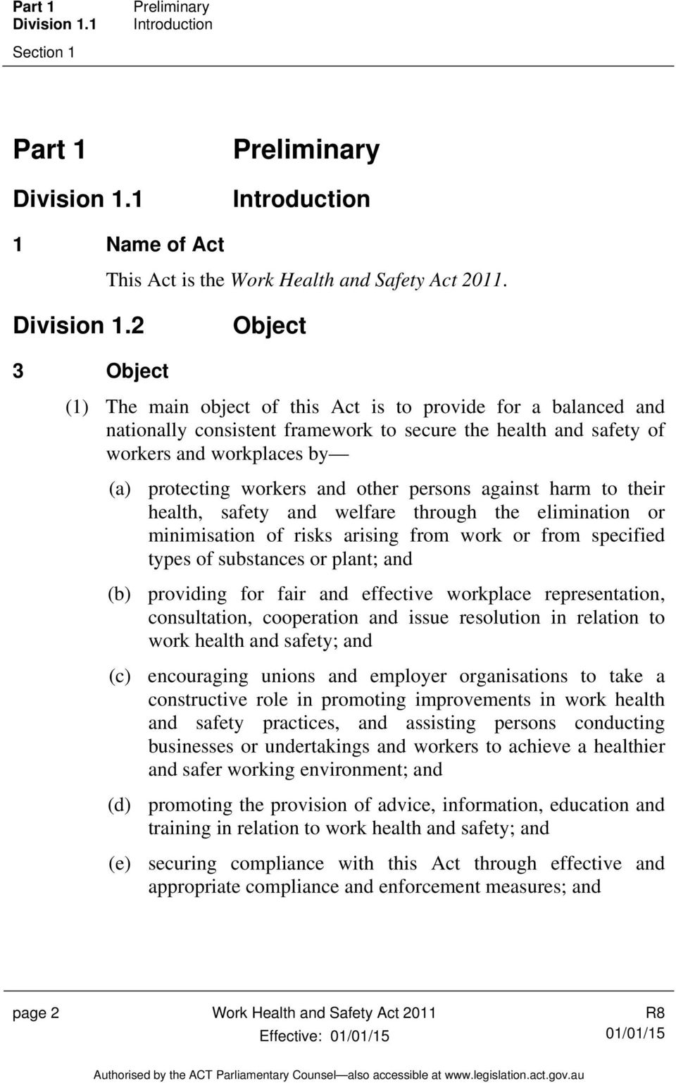 2 Object 3 Object (1) The main object of this Act is to provide for a balanced and nationally consistent framework to secure the health and safety of workers and workplaces by (a) protecting workers