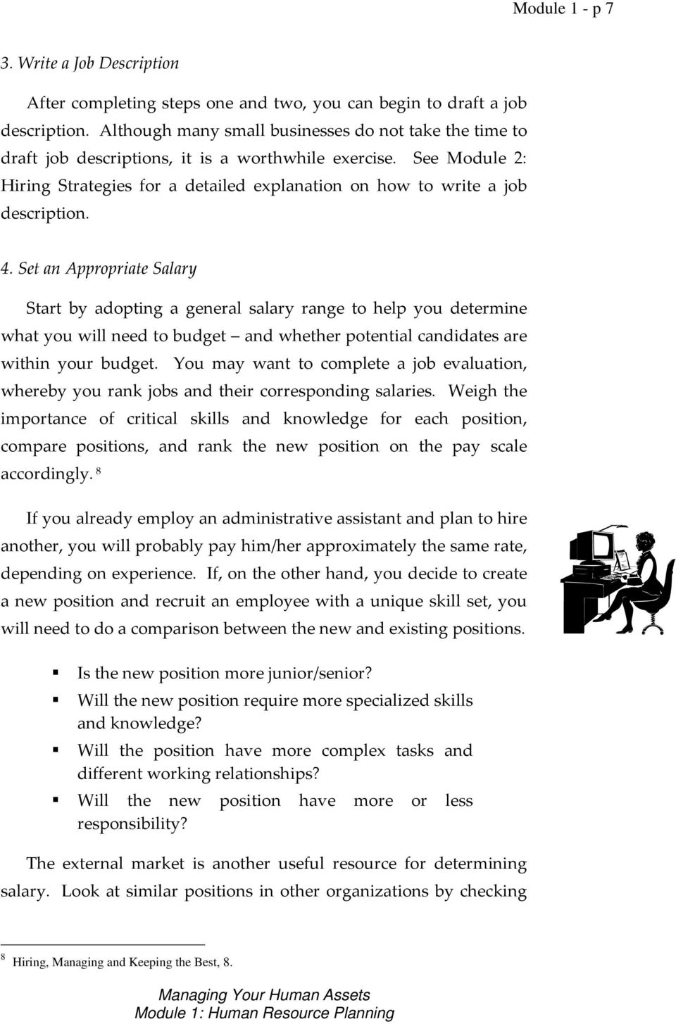 See Module 2: Hiring Strategies for a detailed explanation on how to write a job description. 4.