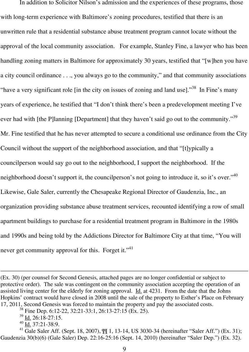 For example, Stanley Fine, a lawyer who has been handling zoning matters in Baltimore for approximately 30 years, testified that [w]hen you have a city council ordinance.