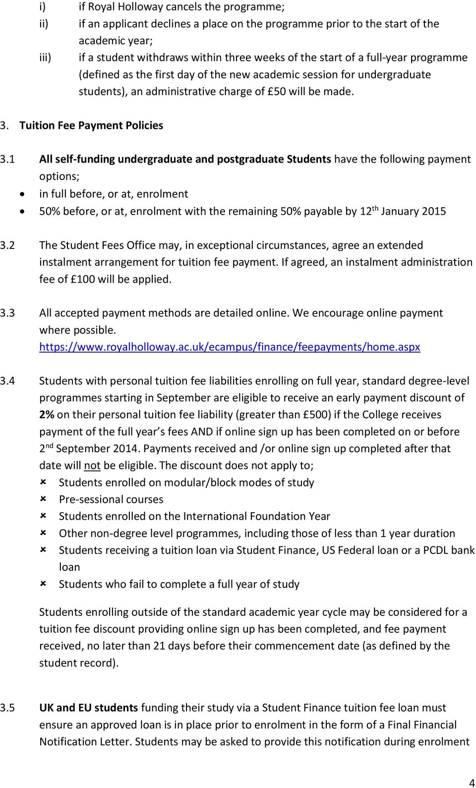1 All self-funding undergraduate and postgraduate Students have the following payment options; in full before, or at, enrolment 50% before, or at, enrolment with the remaining 50% payable by 12 th
