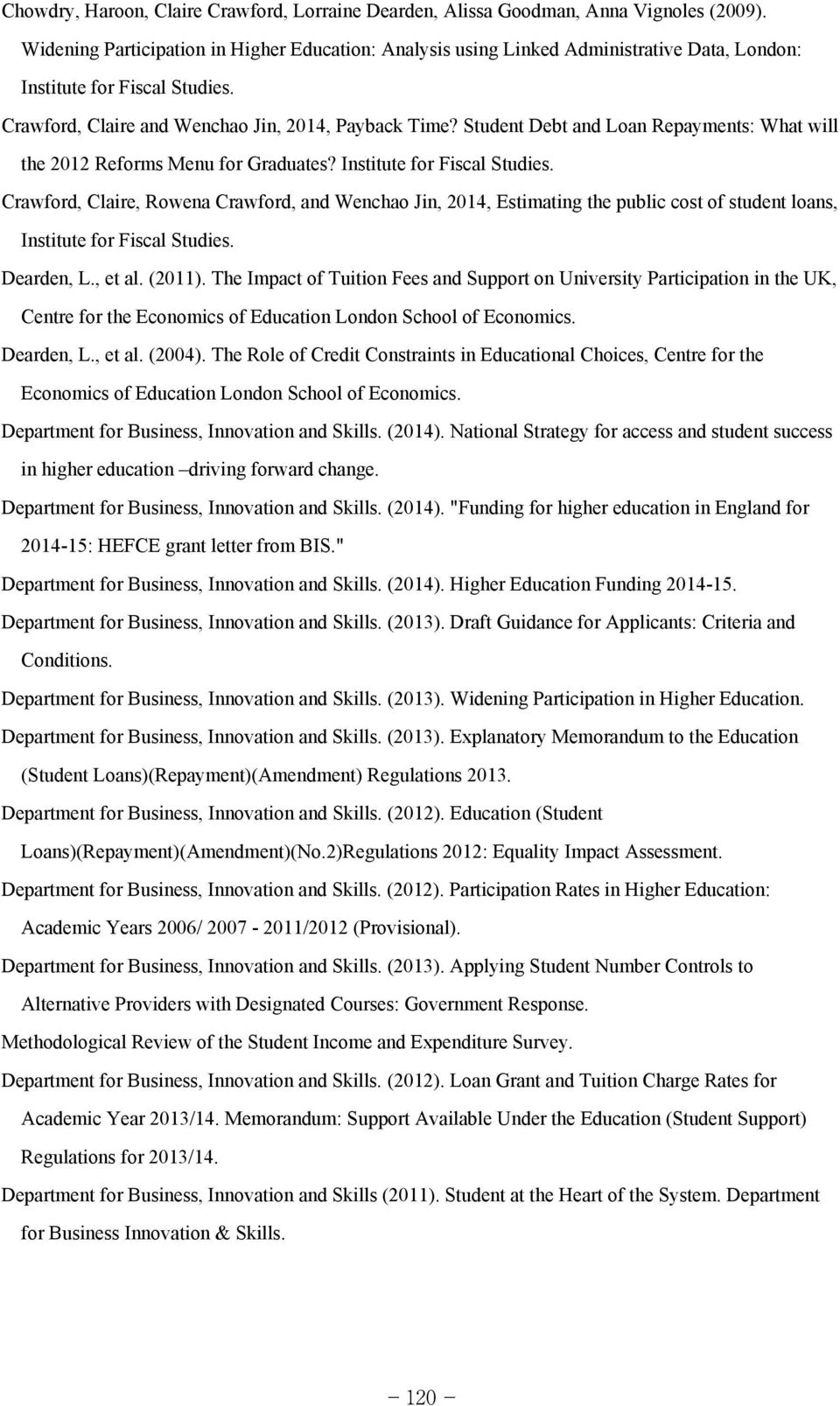 Student Debt and Loan Repayments: What will the 2012 Reforms Menu for Graduates? Institute for Fiscal Studies.