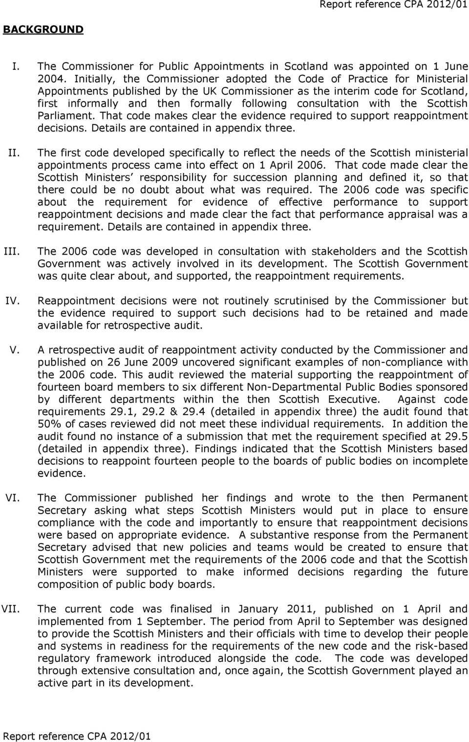consultation with the Scottish Parliament. That code makes clear the evidence required to support reappointment decisions. Details are contained in appendix three. II. III. IV.