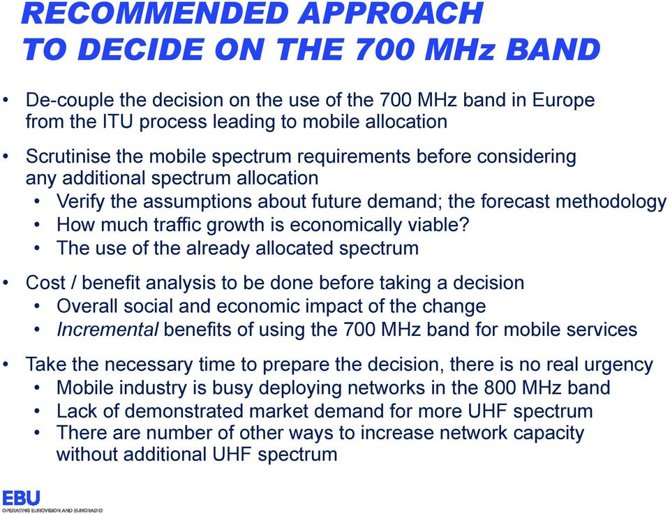 The use of the already allocated spectrum Cost / benefit analysis to be done before taking a decision Overall social and economic impact of the change Incremental benefits of using the 700 MHz band