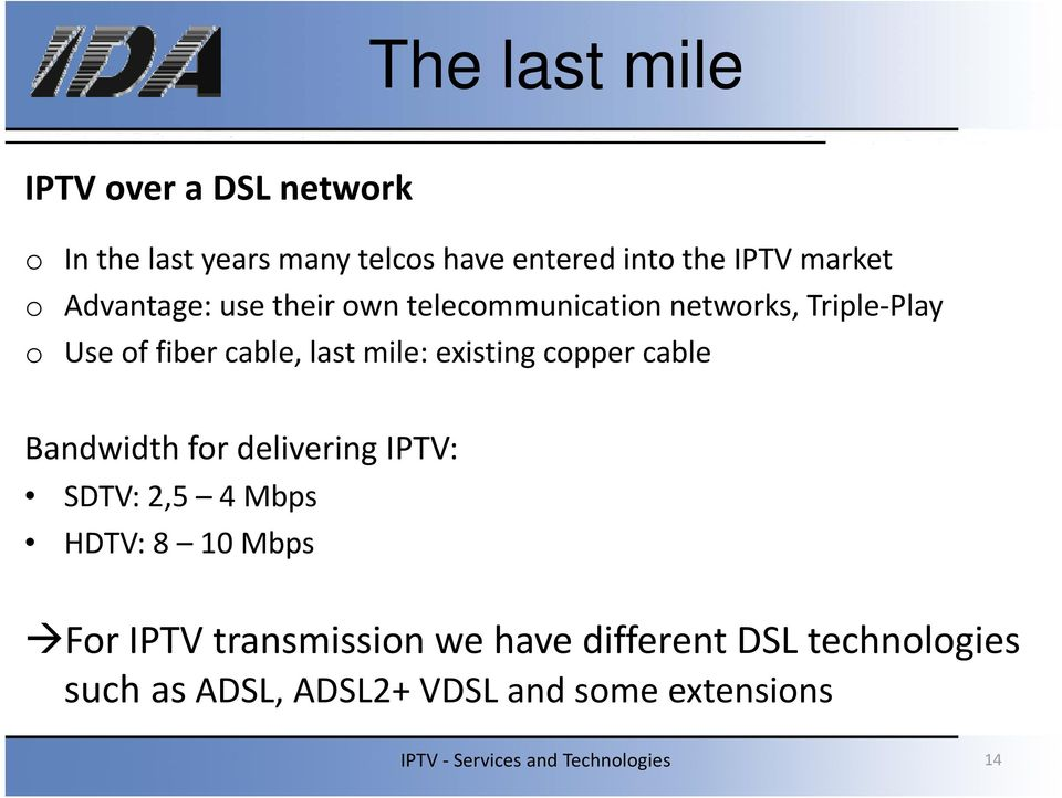 cable, last mile: existing copper cable Bandwidth for delivering IPTV: SDTV: 25 2,5 4 Mbps HDTV: 8 10