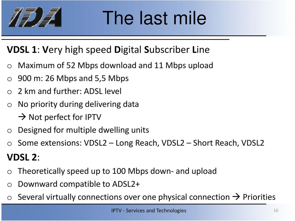 multiple dwelling units o Some extensions: VDSL2 Long Reach, VDSL2 Short Reach, VDSL2 VDSL 2: o Theoretically speed up to