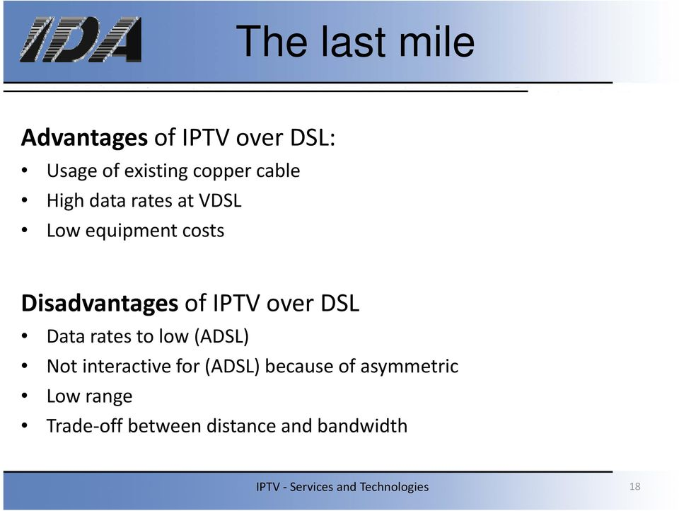IPTV over DSL Data rates to low (ADSL) Not interactive for (ADSL)