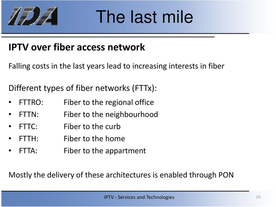regional office FTTN: Fiber to the neighbourhood FTTC: Fiber to the curb FTTH: Fiber to the