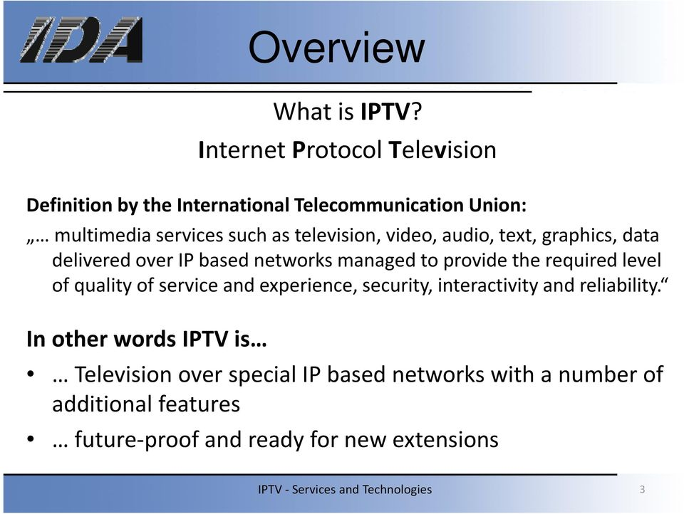 television, video, audio, text, graphics, data delivered over IP based networks managed to provide the requiredlevel of