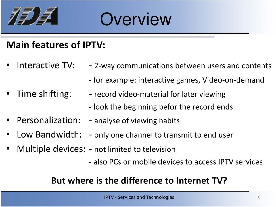 ends Personalization: analyse of viewing habits Low Bandwidth: only one channel to transmit to end user Multiple