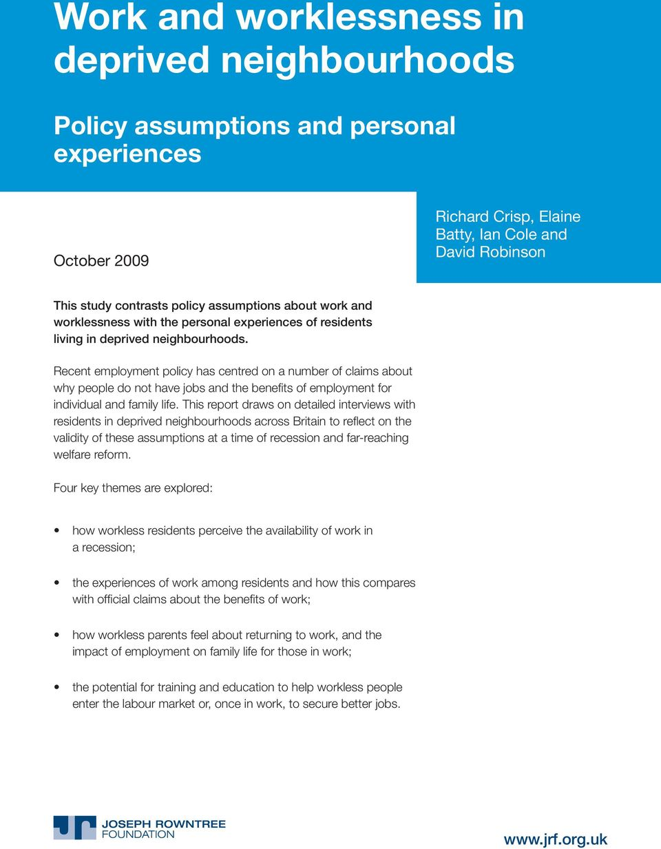 Recent employment policy has centred on a number of claims about why people do not have jobs and the benefits of employment for individual and family life.
