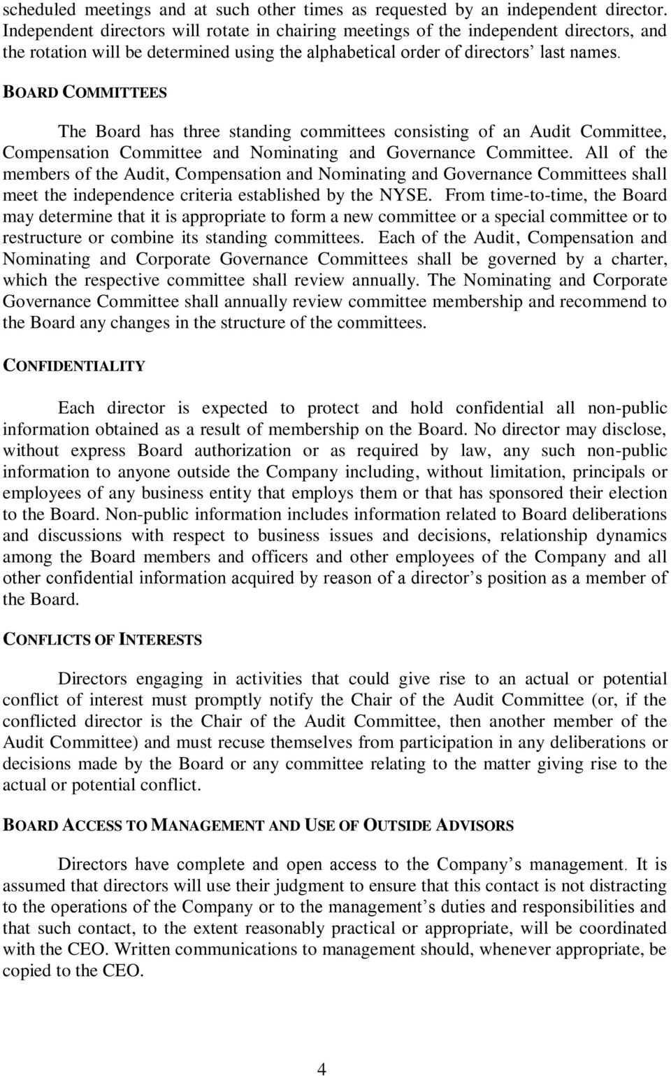 BOARD COMMITTEES The Board has three standing committees consisting of an Audit Committee, Compensation Committee and Nominating and Governance Committee.