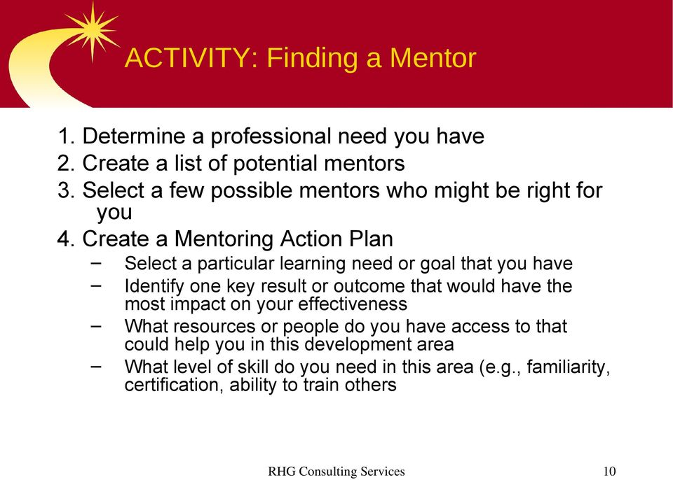 Create a Mentoring Action Plan Select a particular learning need or goal that you have Identify one key result or outcome that would have the