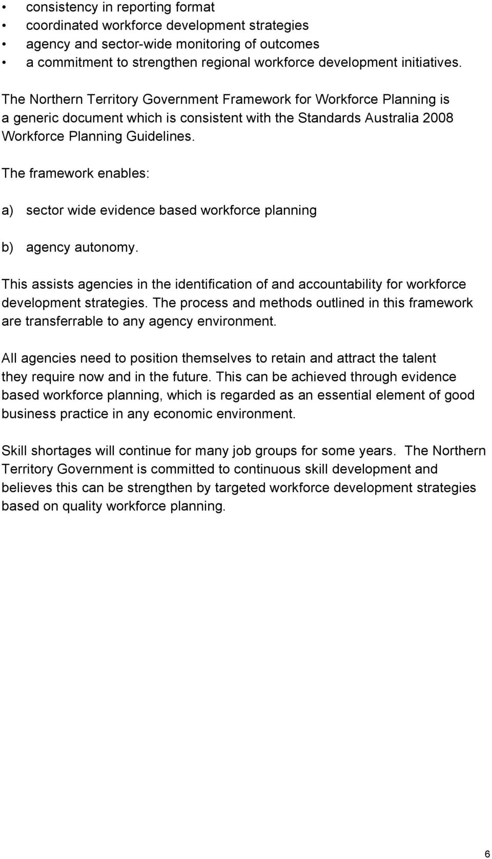 The framework enables: a) sector wide evidence based workforce planning b) agency autonomy. This assists agencies in the identification of and accountability for workforce development strategies.