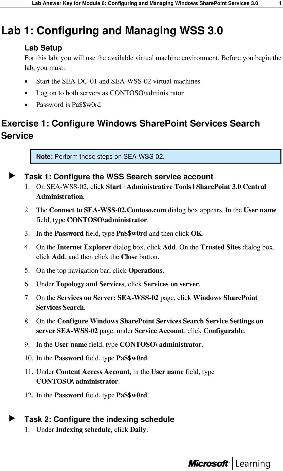 Before you begin the lab, you must: Start the SEA-DC-01 and SEA-WSS-02 virtual machines Log on to both servers as CONTOSO\administrator Password is Pa$$w0rd Exercise 1: Configure Windows SharePoint